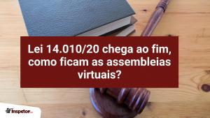 Lei 14.01020 chega ao fim, como ficam as assembleias virtuais