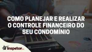 Como planejar e realizar o controle financeiro do seu condomínio