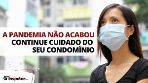A pandemia não acabou continue cuidado do seu condomínio