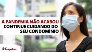 A pandemia não acabou continue cuidando do seu condomínio