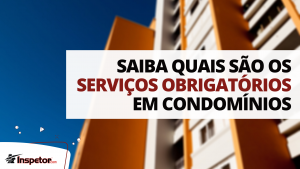 Saiba quais são os serviços obrigatórios em condomínios