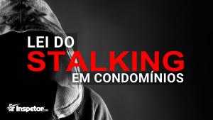 Lei do Stalking em condomínios