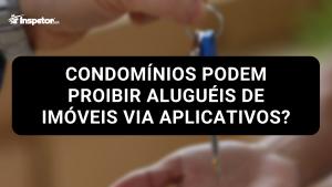 Condomínios podem proibir aluguéis de imóveis via aplicativos?