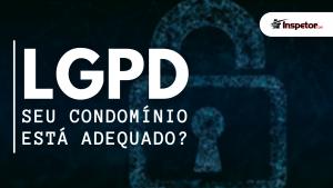 LGPD: Seu condomínio está adequado